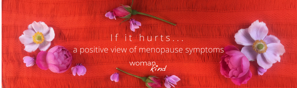 If it hurts - a positive view of menopause symptoms